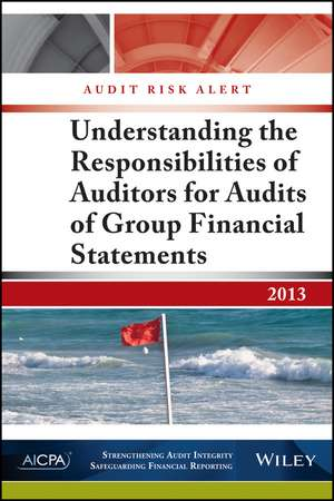 Audit Risk Alert: Understanding the Responsibilities of Auditors for Audits of Group Financial Statements de AICPA
