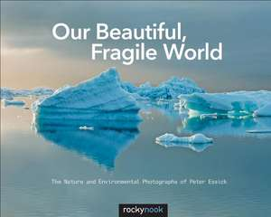 Our Beautiful, Fragile World - Peter Essick
