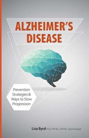 Alzheimer's Disease:  Prevention Strategies & Ways to Slow Progression de Lisa Byrd