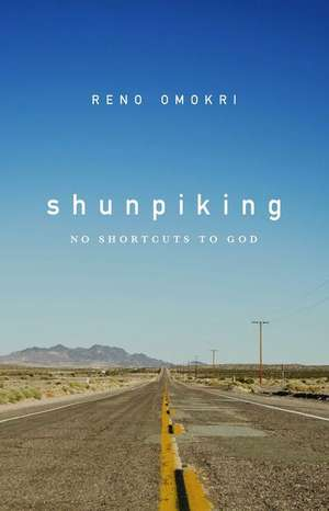 Shunpiking:  No Shortcuts to God de Reno Omokri