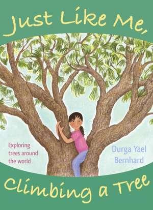 Just Like Me, Climbing a Tree de Durga Yael Bernhard