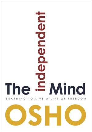The Independent Mind: Learning to Live a Life of Freedom de  Osho