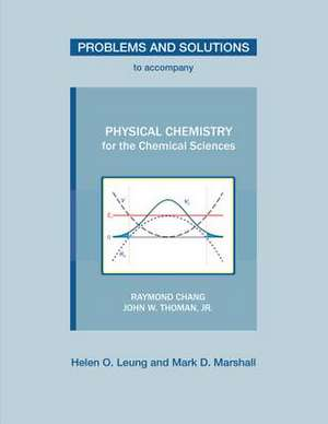 Problems and Solutions to Accompany Physical Chemistry for the Chemical Sciences by Chang & Thoman de Helen O. Leung