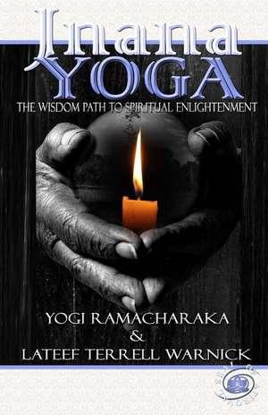 Jnana Yoga:  The Wisdom Path to Spiritual Enlightenment de Yogi Ramacharaka