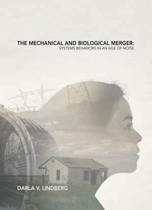 The Mechanical and Biological Merger: Systems Behaviors in an Age of Noise de Darla Lindberg
