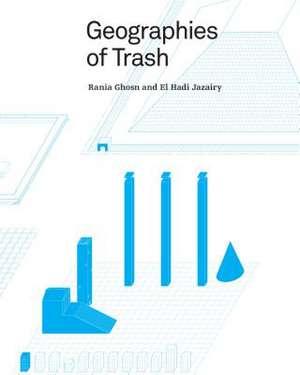 Geographies of Trash de Rania Ghosn
