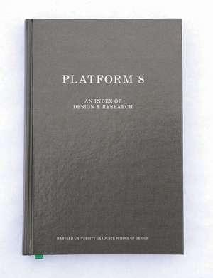 Gsd Platform 8:  An Index of Design & Research de Zaneta Hong