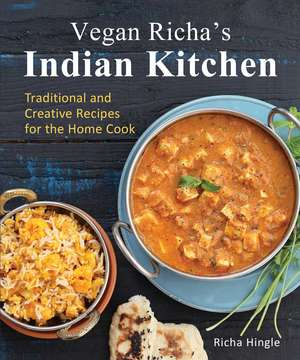 Vegan Richa's Indian Kitchen: Traditional and Creative Recipes for the Home Cook de Richa Hingle