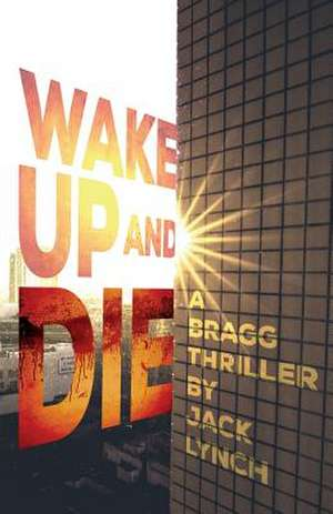 Wake Up and Die de Jack Lynch