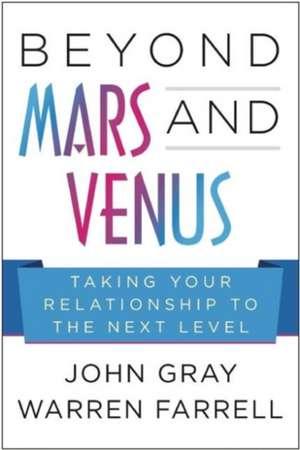 Beyond Mars and Venus: Relationship Skills for Today's Complex World de John Gray