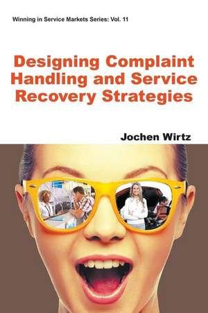 Designing Complaint Handling and Service Recovery Strategies de Jochen Wirtz