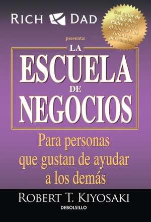 La Escuela de Negocios: Para Personas Que Gustan de Ayudar a Los Demás / The Bus Iness School for People Who Like Helping People de Robert Kiyosaki