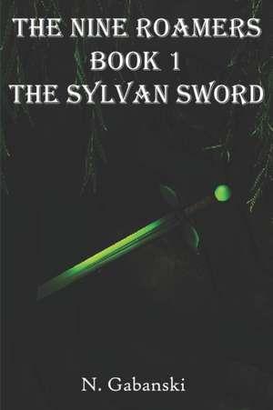 The Nine Roamers and the Sylvan Sword de N. Gabanski