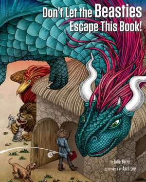 Don′t Let the Beasties Escape This Book! de Julie Berry