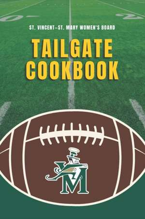 St. Vincent-St. Mary Women's Board Tailgate Cookbook de St Vincent -. St Mary Women's Board