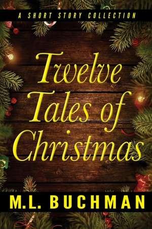 Twelve Tales of Christmas de M. L. Buchman