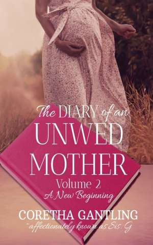 The Diary of an Unwed Mother de Coretha Gantling