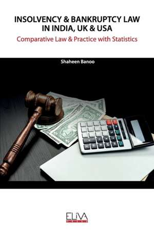 Insolvency & Bankruptcy Law in India, UK & USA: Comparative Law & Practice with Statistics de Shaheen Banoo