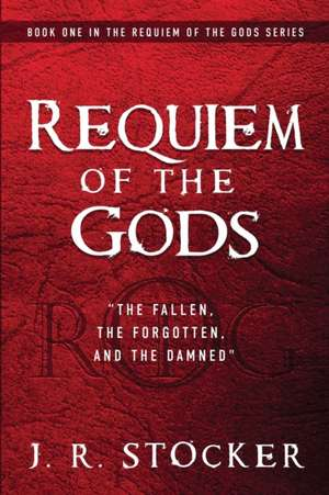 Requiem of the Gods: The fallen, the forgotten, and the damned de J. R. Stocker