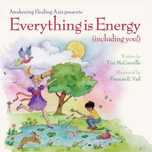 Everything is Energy (including you!) de Tim McConville