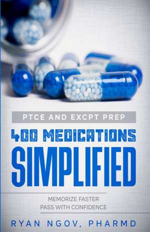 PTCE and ExCPT Prep 400 MEDICATIONS SIMPLIFIED de Ryan Ngov