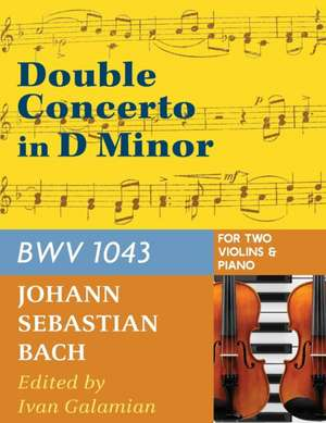 Bach, J.S. Double Concerto in D Minor Bwv 1043 for Two Violins and Piano by Galamian International de Johann Sebastian Bach