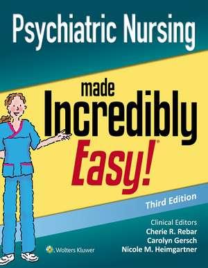 Psychiatric Nursing Made Incredibly Easy de Cherie R. Rebar