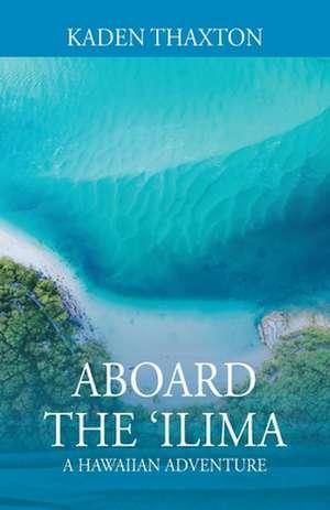 Aboard the 'Ilima: A Hawaiian Adventure de Kaden Thaxton