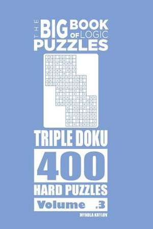 The Big Book of Logic Puzzles - Triple Doku 400 Hard (Volume 3) de Krylov, Mykola