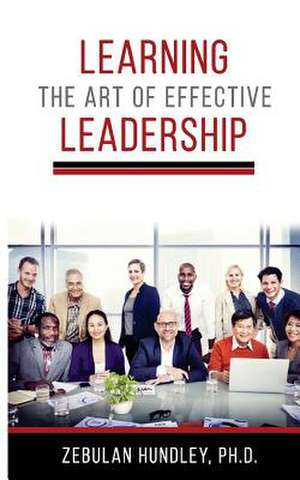 Learning the Art of Effective Leadership de Hundley Ph. D., Zebulan D.