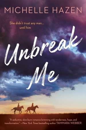 Unbreak Me de Michelle Hazen