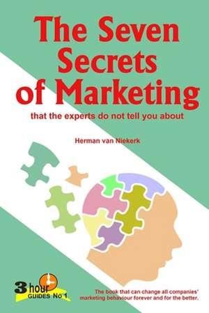 The Seven Secrets of Marketing: that the experts do not tell you about de Herman van Niekerk