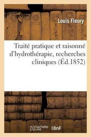 Traite Pratique Et Raisonne D'Hydrotherapie, Recherches Cliniques (Ed.1852)