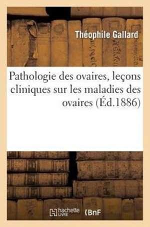 Pathologie Des Ovaires, Lecons Cliniques Sur Les Maladies Des Ovaires