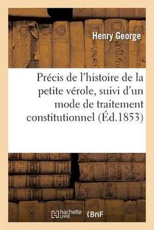 Precis de L'Histoire de La Petite Verole, Suivi D'Un Mode de Traitement Constitutionnel