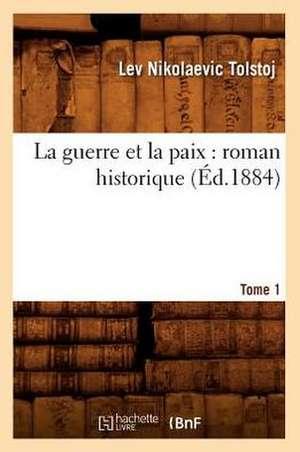 La Guerre Et La Paix:  Roman Historique. Tome 1 (Ed.1884) de Leo Nikolayevich Tolstoy