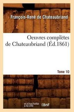 Oeuvres Completes de Chateaubriand. Tome 10 (Ed.1861) de Francois Rene De Chateaubriand