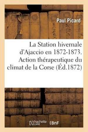 La Station Hivernale D Ajaccio En 1872-1873. Action Therapeutique Du Climat de La Corse