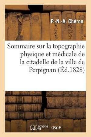 Sommaire Sur La Topographie Physique Et Medicale de La Citadelle de La Ville de Perpignan