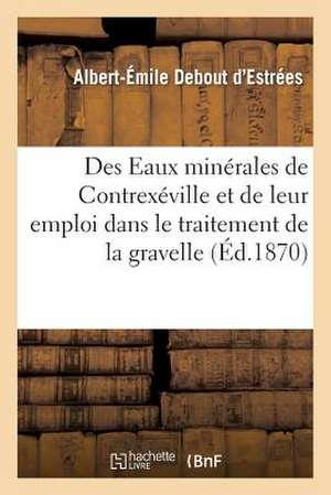 Des Eaux Minerales de Contrexeville Et de Leur Emploi Dans Le Traitement de La Gravelle