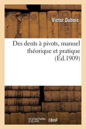 Des Dents a Pivots, Manuel Theorique Et Pratique