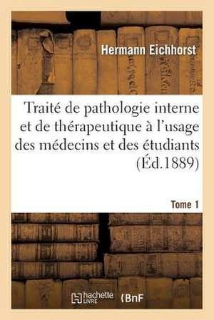 Traite de Pathologie Interne Et de Therapeutique A L'Usage Des Medecins Et Des Etudiants. Tome 1