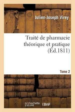 Traite de Pharmacie Theorique Et Pratique. Tome 2