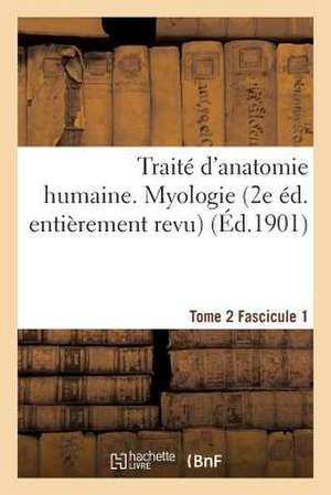 Traite D'Anatomie Humaine. Tome 2. Fascicule 1 (2e Ed. Entierement Revue)