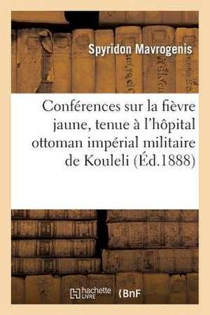 Conferences Sur La Fievre Jaune, Tenue A L'Hopital Ottoman Imperial Militaire de Kouleli