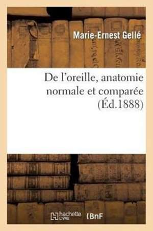 Oreille, Anatomie Normale, Comparee, Embryologie, Developpement, Physiologie, Pathologie, Hygiene