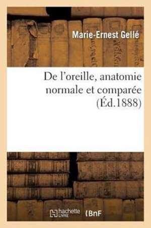 Oreille, Anatomie Normale, Comparee, Embryologie, Developpement, Physiologie, Pathologie, Hygiene
