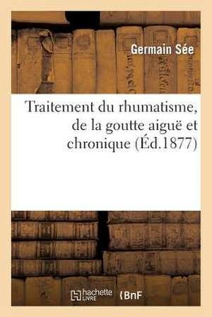 Academie de Medecine. Traitement Du Rhumatisme, de La Goutte Aigue