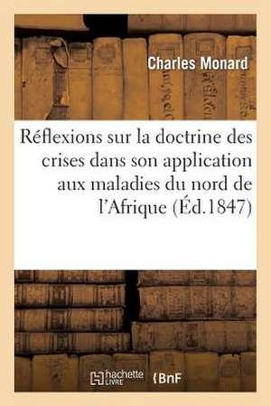Reflexions Sur La Doctrine Des Crises Dans Son Application Aux Maladies Du Nord de L'Afrique