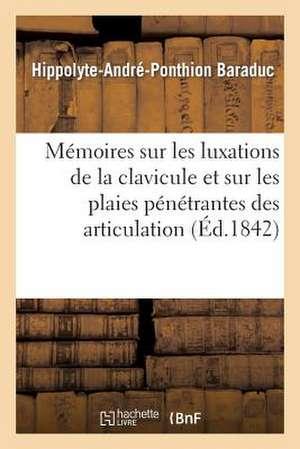 Memoires Sur Les Luxations de La Clavicule Et Sur Les Plaies Penetrantes Des Articulation